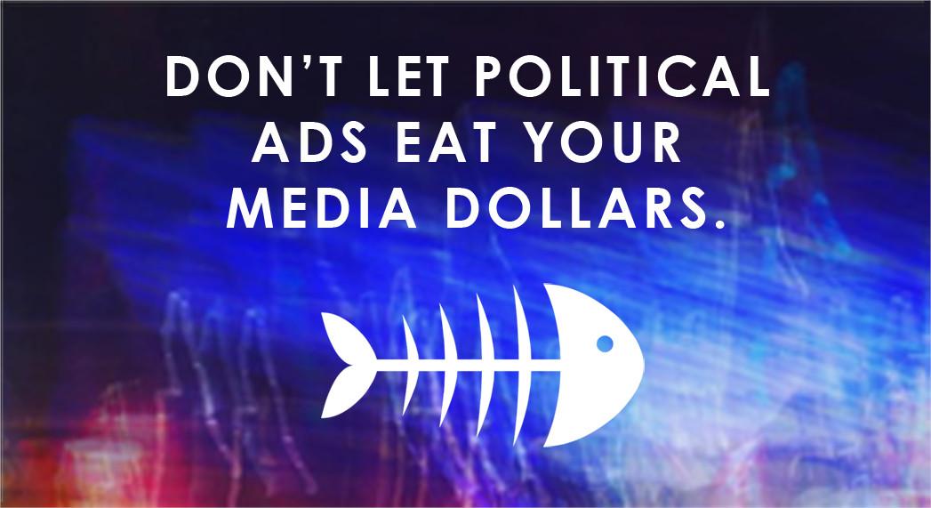 Don't Let Political Ads Eat Your Media Dollars